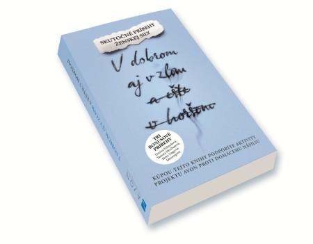 """Knihu """"Vdobrom aj vzlom aešte vhoršom"""" tvoria skutočné príbehy žien, ktoré majú osobnú skúsenosť sdomácim násilím."""