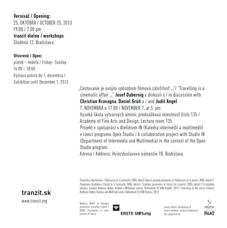 Kurátorka: Judit Angel. Otvorenie výstavy:  25. októbra 2013, o 19,00 hod. Trvanie výstavy: od 25. októbra  do 1. decembra 2013. Otváracie hodiny: piatok – nedeľa (14,00 – 18,00 hod.). Miesto:  tranzit dielne/workshops, Studená 12, Bratislava.